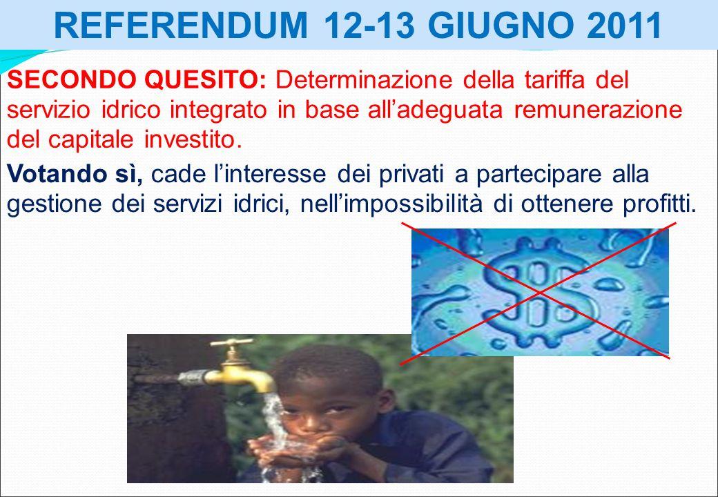 REFERENDUM 12-13 GIUGNO 2011 SECONDO QUESITO: Determinazione della tariffa del servizio idrico integrato in base alladeguata remunerazione del capital
