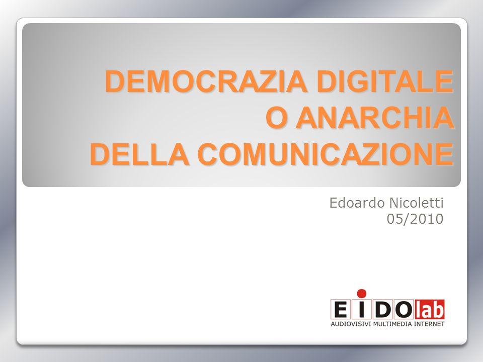 DEMOCRAZIA DIGITALE O ANARCHIA DELLA COMUNICAZIONE Edoardo Nicoletti 05/2010