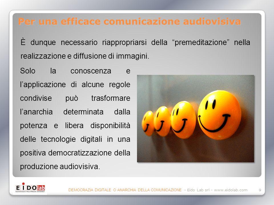 Per una efficace comunicazione audiovisiva È dunque necessario riappropriarsi della premeditazione nella realizzazione e diffusione di immagini.