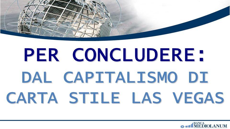 PER CONCLUDERE: DAL CAPITALISMO DI CARTA STILE LAS VEGAS