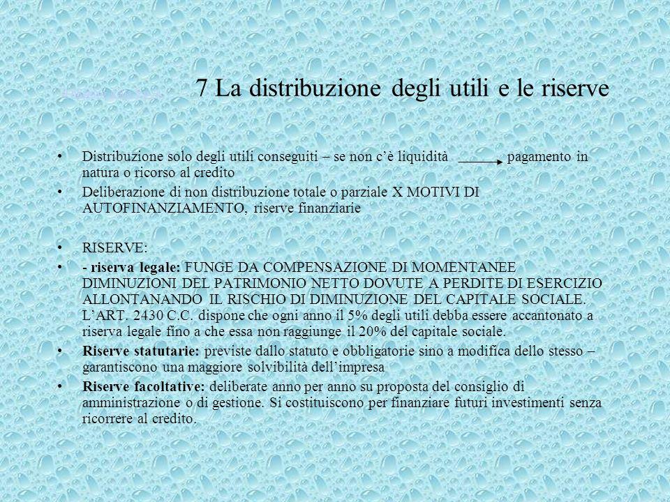 Il bilancio della S.p.A. Il bilancio della S.p.A. 7 La distribuzione degli utili e le riserve Distribuzione solo degli utili conseguiti – se non cè li