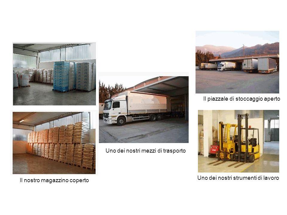 Il nostro magazzino coperto Uno dei nostri mezzi di trasporto Il piazzale di stoccaggio aperto Uno dei nostri strumenti di lavoro