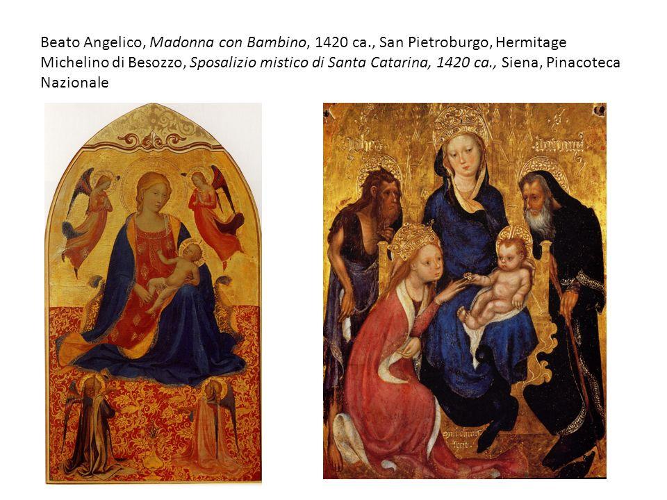 Beato Angelico, Madonna con Bambino, 1420 ca., San Pietroburgo, Hermitage Michelino di Besozzo, Sposalizio mistico di Santa Catarina, 1420 ca., Siena,