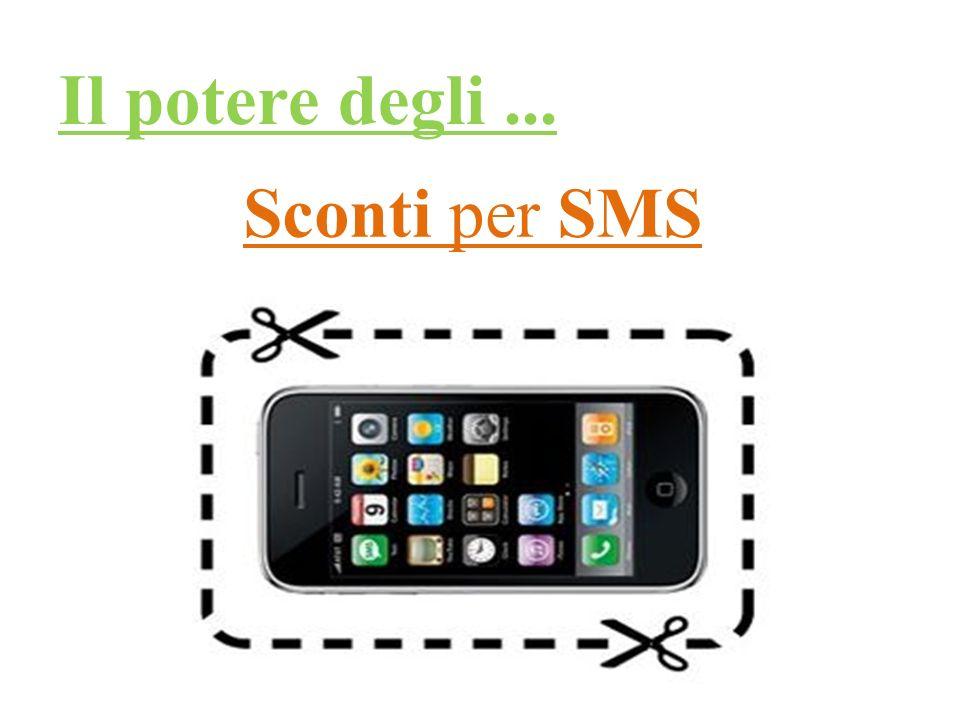 Il potere degli... Sconti per SMS
