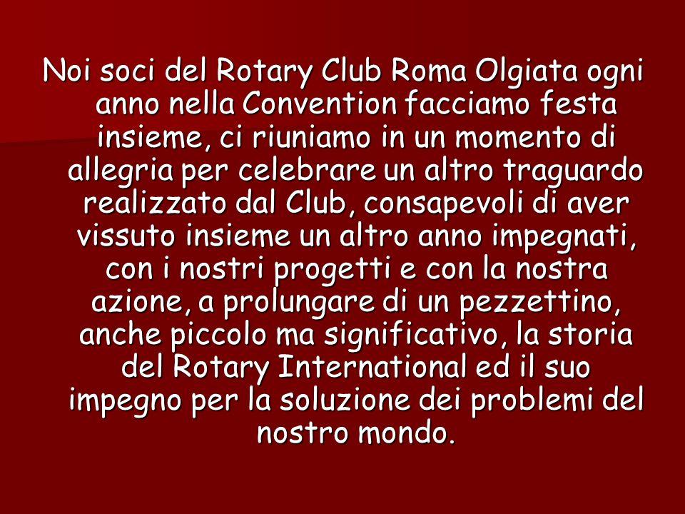 Noi soci del Rotary Club Roma Olgiata ogni anno nella Convention facciamo festa insieme, ci riuniamo in un momento di allegria per celebrare un altro