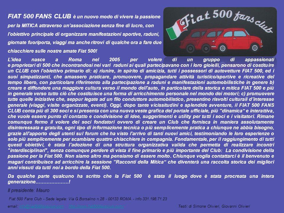 FIAT 500 FANS CLUB è un nuovo modo di vivere la passione per la MITICA attraverso unassociazione senza fine di lucro, con lobiettivo principale di org