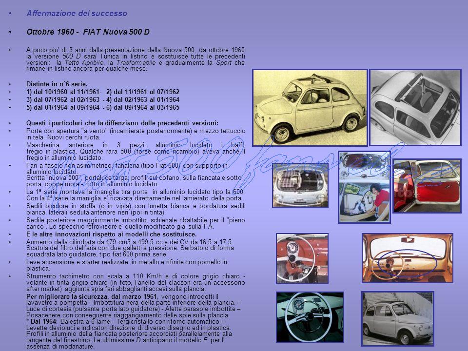 Affermazione del successo Ottobre 1960 - FIAT Nuova 500 D A poco piu di 3 anni dalla presentazione della Nuova 500, da ottobre 1960 la versione 500 D