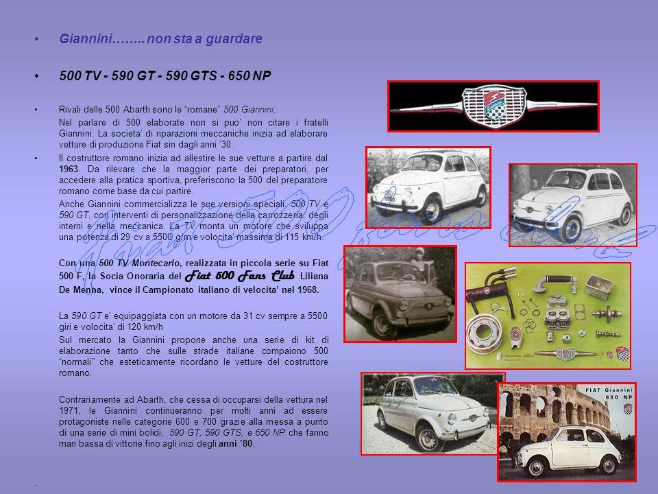 Giannini…….. non sta a guardare 500 TV - 590 GT - 590 GTS - 650 NP Rivali delle 500 Abarth sono le romane 500 Giannini. Nel parlare di 500 elaborate n