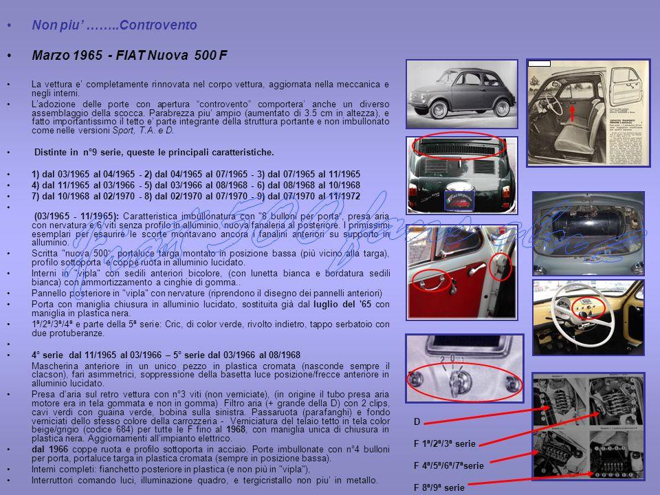 Non piu ……..Controvento Marzo 1965 - FIAT Nuova 500 F La vettura e completamente rinnovata nel corpo vettura, aggiornata nella meccanica e negli inter