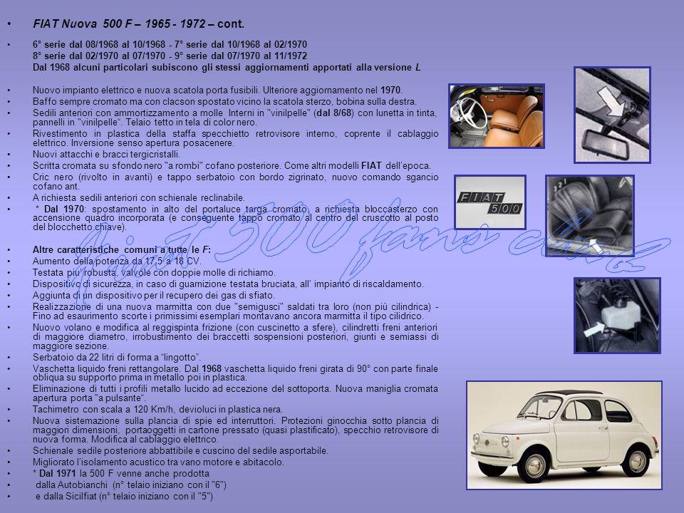 FIAT Nuova 500 F – 1965 - 1972 – cont. 6° serie dal 08/1968 al 10/1968 - 7° serie dal 10/1968 al 02/1970 8° serie dal 02/1970 al 07/1970 - 9° serie da