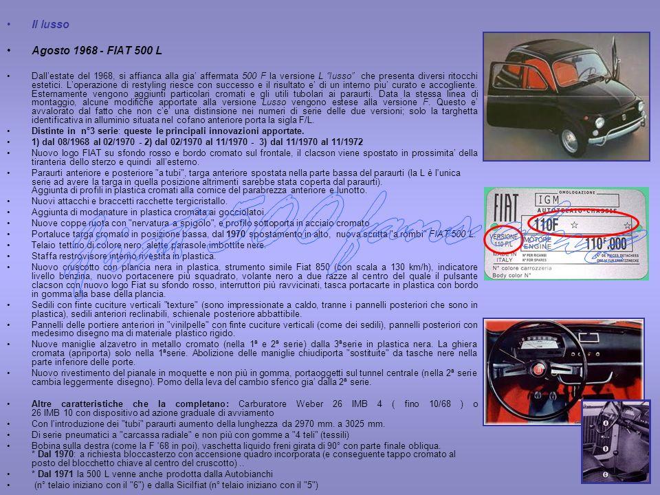 Il lusso Agosto 1968 - FIAT 500 L Dallestate del 1968, si affianca alla gia affermata 500 F la versione L lusso che presenta diversi ritocchi estetici