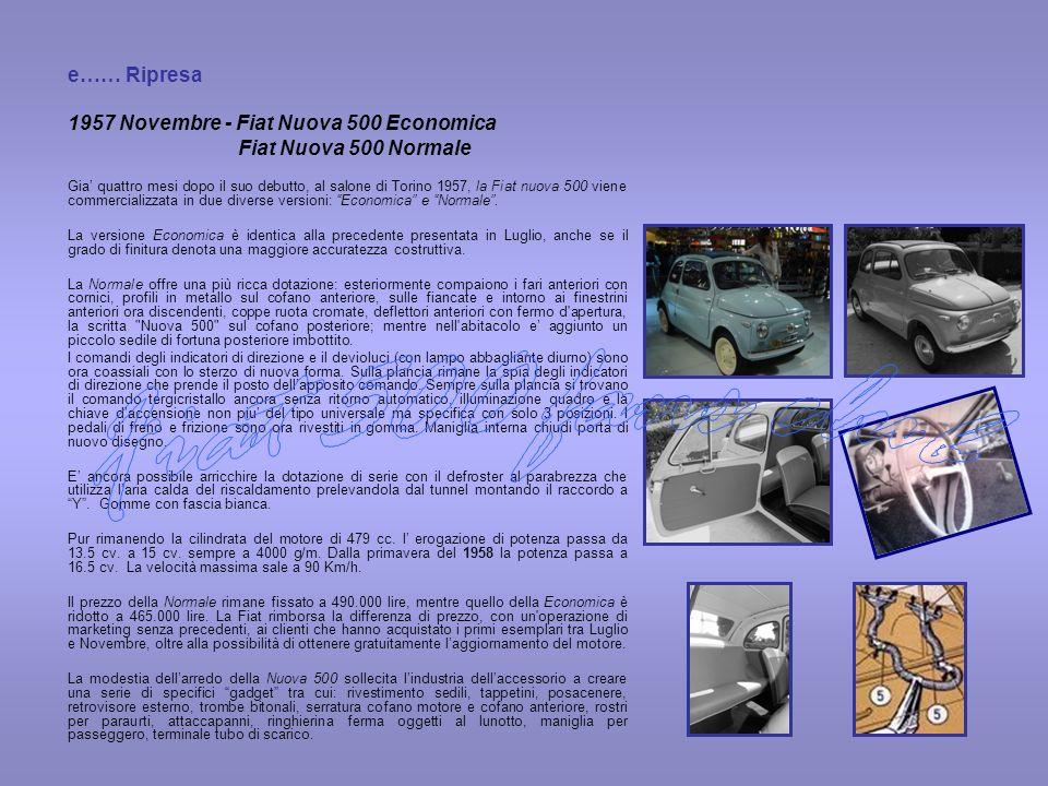 e…… Ripresa 1957 Novembre - Fiat Nuova 500 Economica Fiat Nuova 500 Normale Gia quattro mesi dopo il suo debutto, al salone di Torino 1957, la Fiat nu