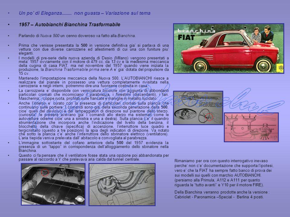 Un po di Eleganza........ non guasta – Variazione sul tema 1957 – Autobianchi Bianchina Trasformabile Parlando di Nuova 500 un cenno doveroso va fatto