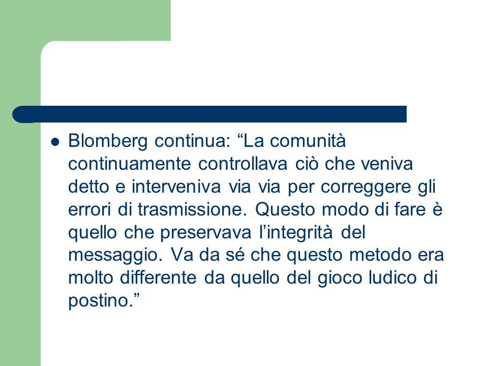 Blomberg continua: La comunità continuamente controllava ciò che veniva detto e interveniva via via per correggere gli errori di trasmissione. Questo