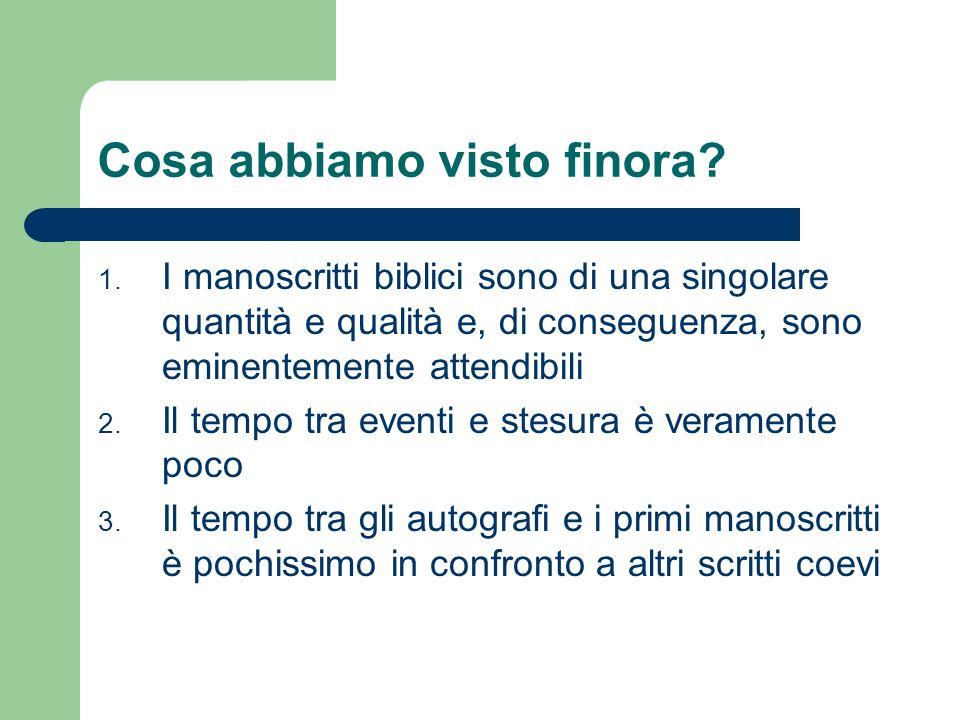 Cosa abbiamo visto finora? 1. I manoscritti biblici sono di una singolare quantità e qualità e, di conseguenza, sono eminentemente attendibili 2. Il t
