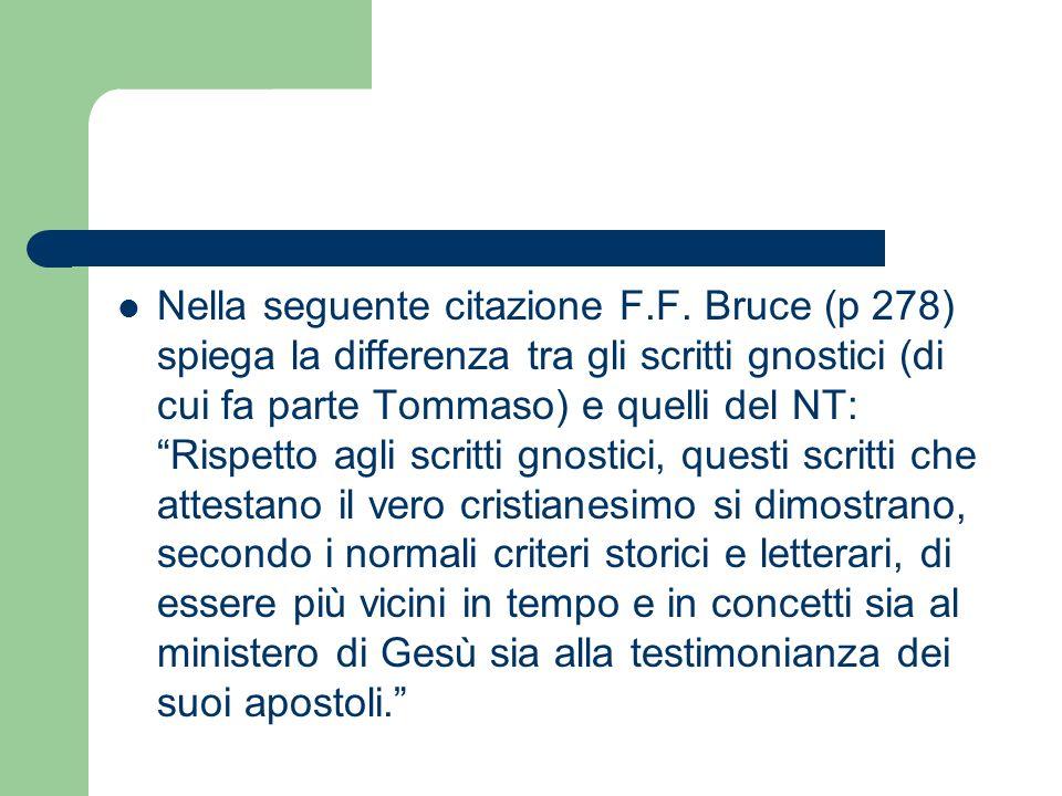 Nella seguente citazione F.F. Bruce (p 278) spiega la differenza tra gli scritti gnostici (di cui fa parte Tommaso) e quelli del NT: Rispetto agli scr