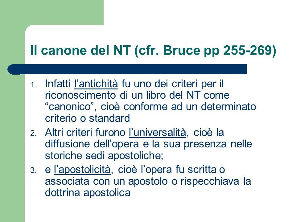 Il canone del NT (cfr. Bruce pp 255-269) 1. Infatti lantichità fu uno dei criteri per il riconoscimento di un libro del NT come canonico, cioè conform