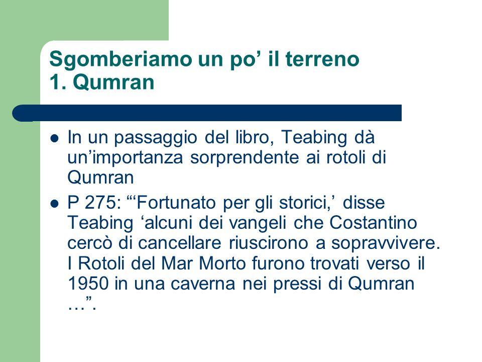 Sgomberiamo un po il terreno 1. Qumran In un passaggio del libro, Teabing dà unimportanza sorprendente ai rotoli di Qumran P 275: Fortunato per gli st