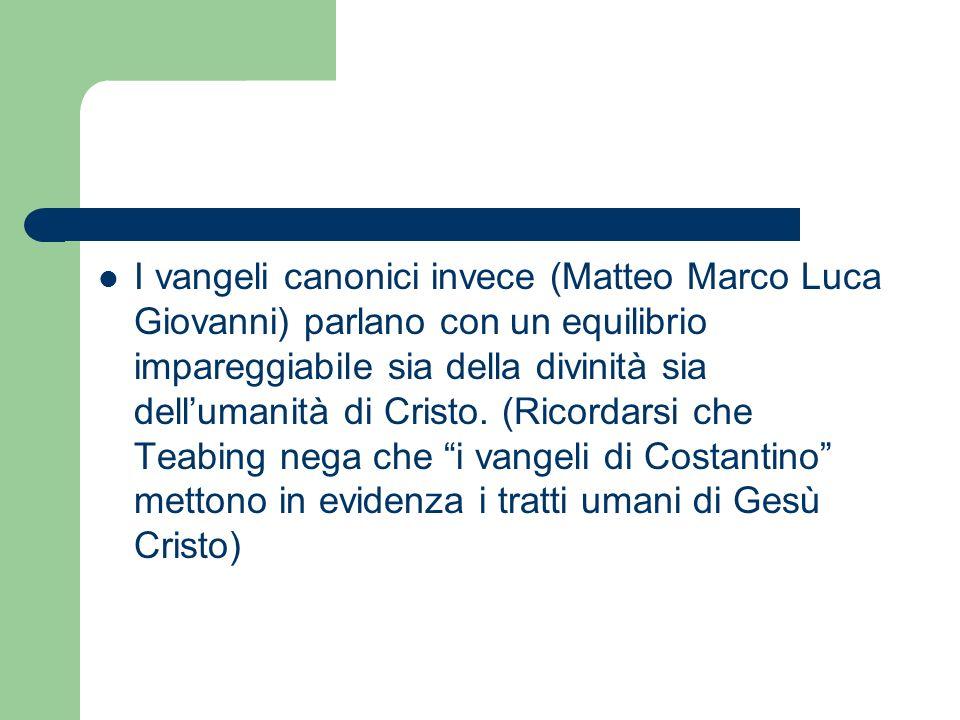 I vangeli canonici invece (Matteo Marco Luca Giovanni) parlano con un equilibrio impareggiabile sia della divinità sia dellumanità di Cristo. (Ricorda