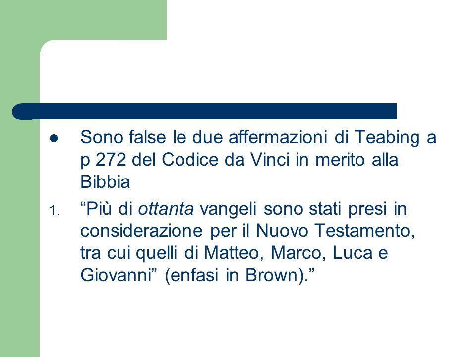 Sono false le due affermazioni di Teabing a p 272 del Codice da Vinci in merito alla Bibbia 1. Più di ottanta vangeli sono stati presi in considerazio