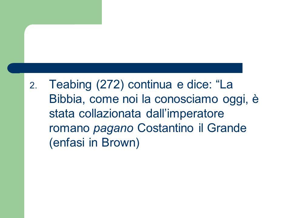 2. Teabing (272) continua e dice: La Bibbia, come noi la conosciamo oggi, è stata collazionata dallimperatore romano pagano Costantino il Grande (enfa