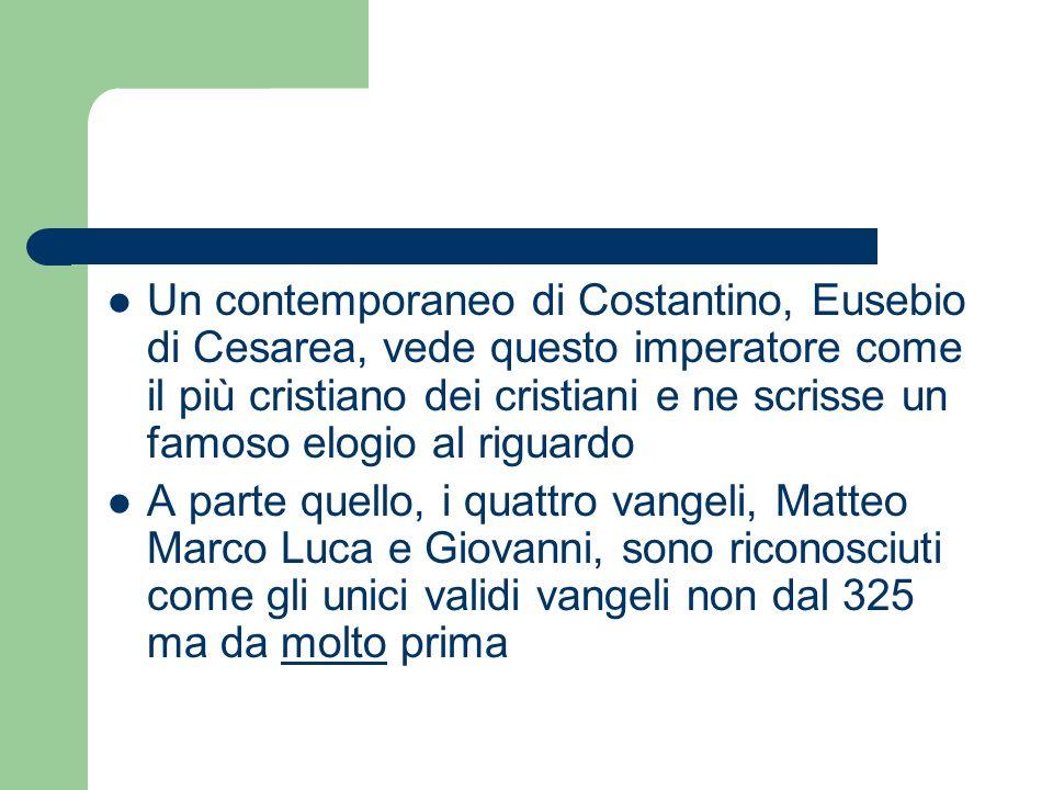 Un contemporaneo di Costantino, Eusebio di Cesarea, vede questo imperatore come il più cristiano dei cristiani e ne scrisse un famoso elogio al riguar