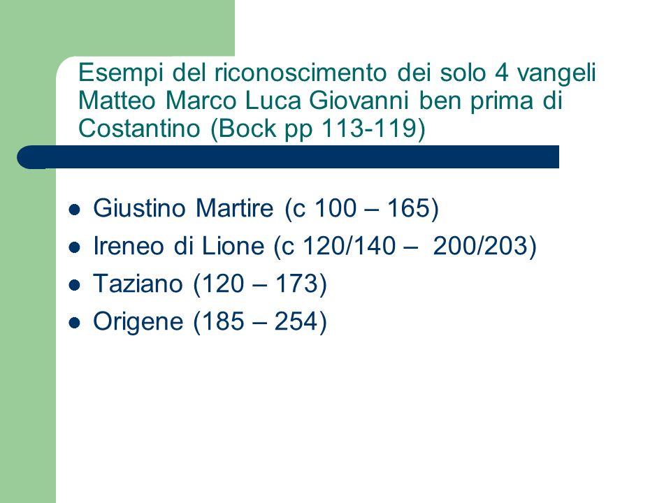 Esempi del riconoscimento dei solo 4 vangeli Matteo Marco Luca Giovanni ben prima di Costantino (Bock pp 113-119) Giustino Martire (c 100 – 165) Irene