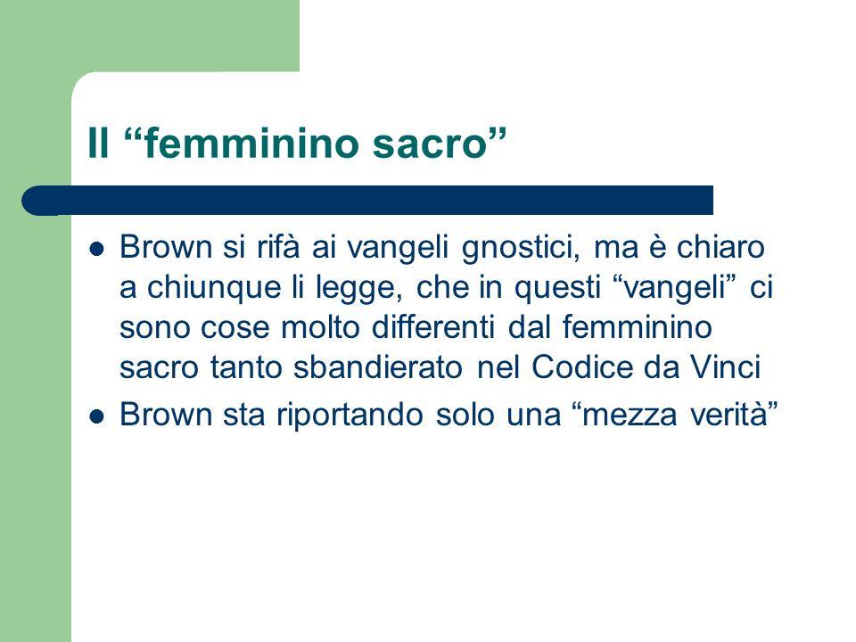Il femminino sacro Brown si rifà ai vangeli gnostici, ma è chiaro a chiunque li legge, che in questi vangeli ci sono cose molto differenti dal femmini