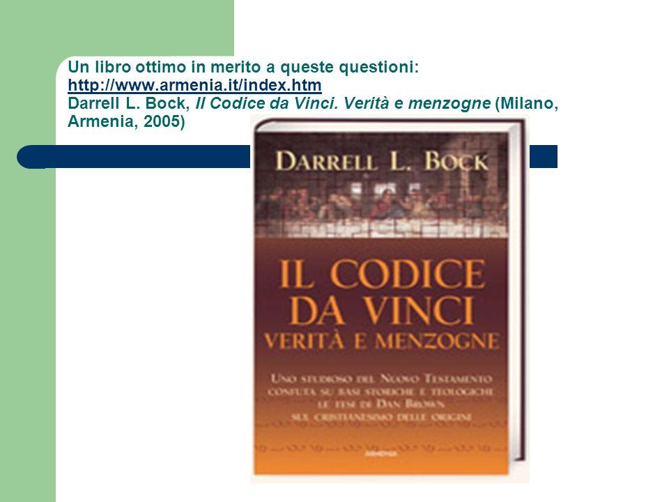 Un libro ottimo in merito a queste questioni: http://www.armenia.it/index.htm Darrell L. Bock, Il Codice da Vinci. Verità e menzogne (Milano, Armenia,