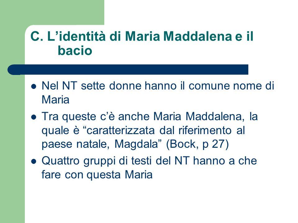 C. Lidentità di Maria Maddalena e il bacio Nel NT sette donne hanno il comune nome di Maria Tra queste cè anche Maria Maddalena, la quale è caratteriz