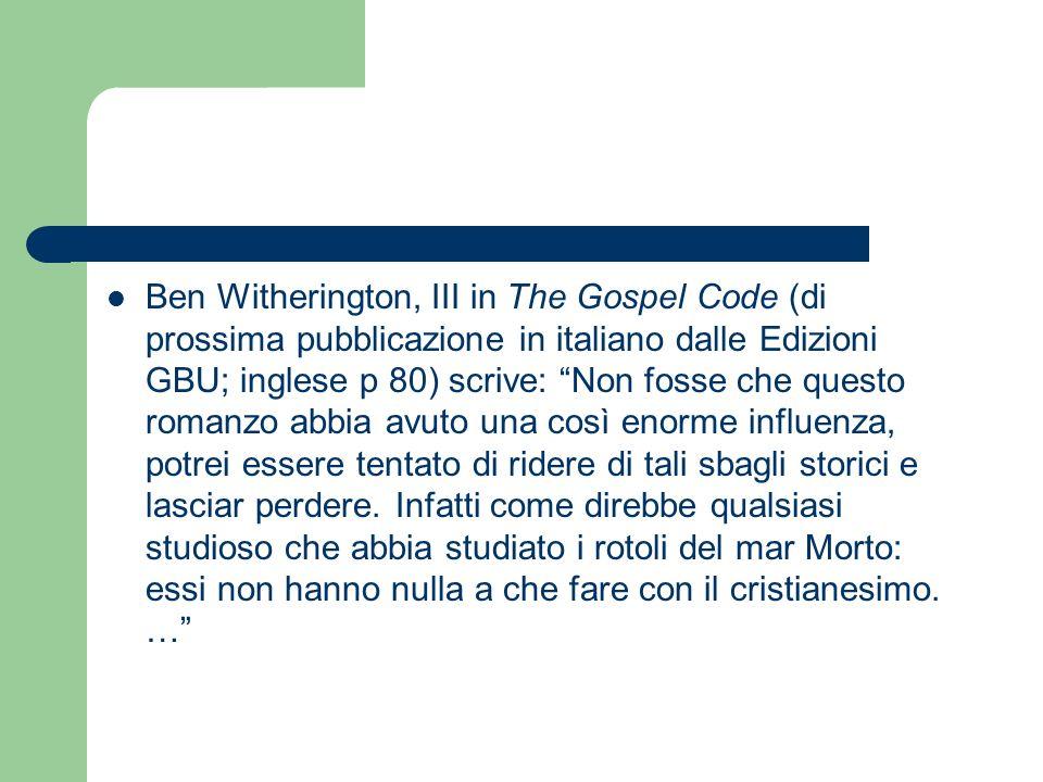 Ben Witherington, III in The Gospel Code (di prossima pubblicazione in italiano dalle Edizioni GBU; inglese p 80) scrive: Non fosse che questo romanzo