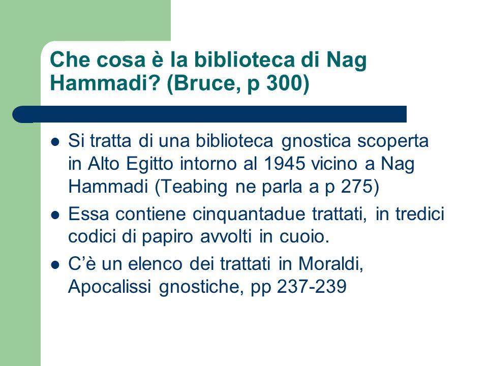 Che cosa è la biblioteca di Nag Hammadi? (Bruce, p 300) Si tratta di una biblioteca gnostica scoperta in Alto Egitto intorno al 1945 vicino a Nag Hamm