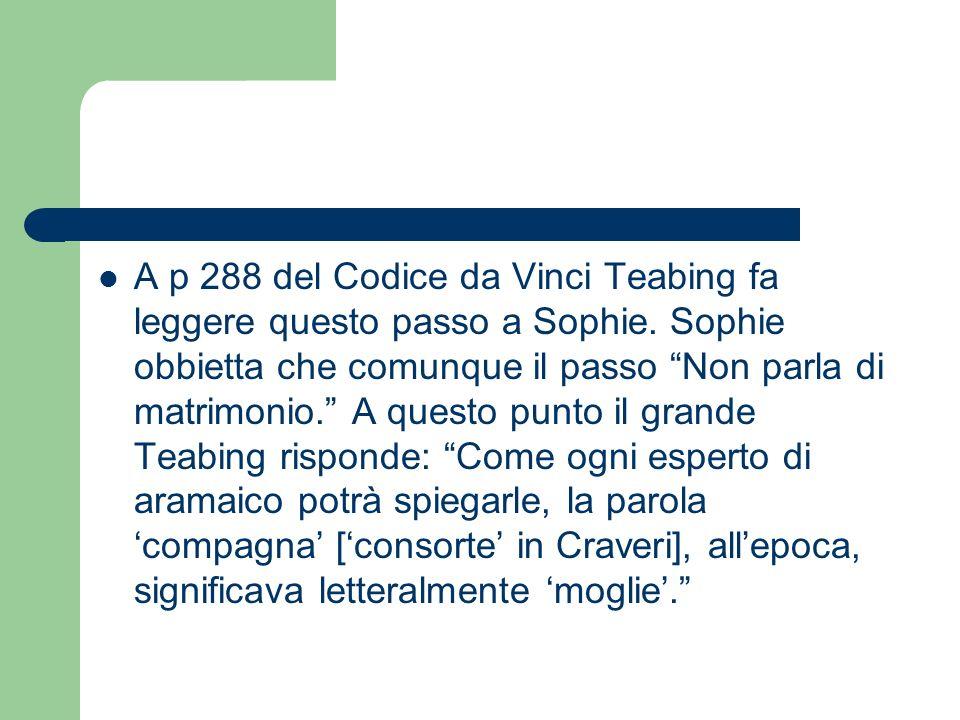 A p 288 del Codice da Vinci Teabing fa leggere questo passo a Sophie. Sophie obbietta che comunque il passo Non parla di matrimonio. A questo punto il