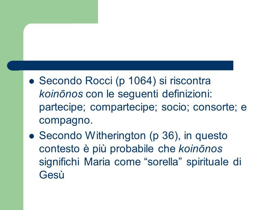 Secondo Rocci (p 1064) si riscontra koinōnos con le seguenti definizioni: partecipe; compartecipe; socio; consorte; e compagno. Secondo Witherington (