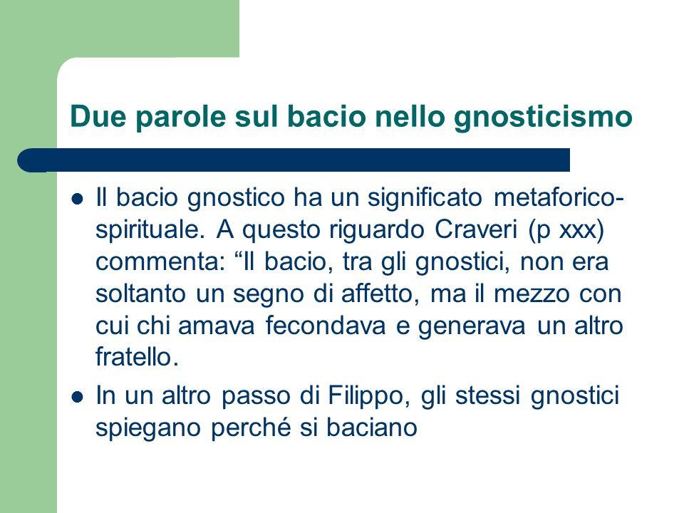 Due parole sul bacio nello gnosticismo Il bacio gnostico ha un significato metaforico- spirituale. A questo riguardo Craveri (p xxx) commenta: Il baci