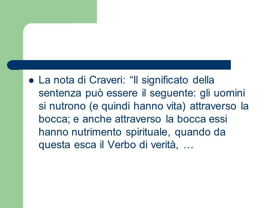 La nota di Craveri: Il significato della sentenza può essere il seguente: gli uomini si nutrono (e quindi hanno vita) attraverso la bocca; e anche att