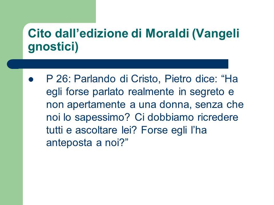 Cito dalledizione di Moraldi (Vangeli gnostici) P 26: Parlando di Cristo, Pietro dice: Ha egli forse parlato realmente in segreto e non apertamente a