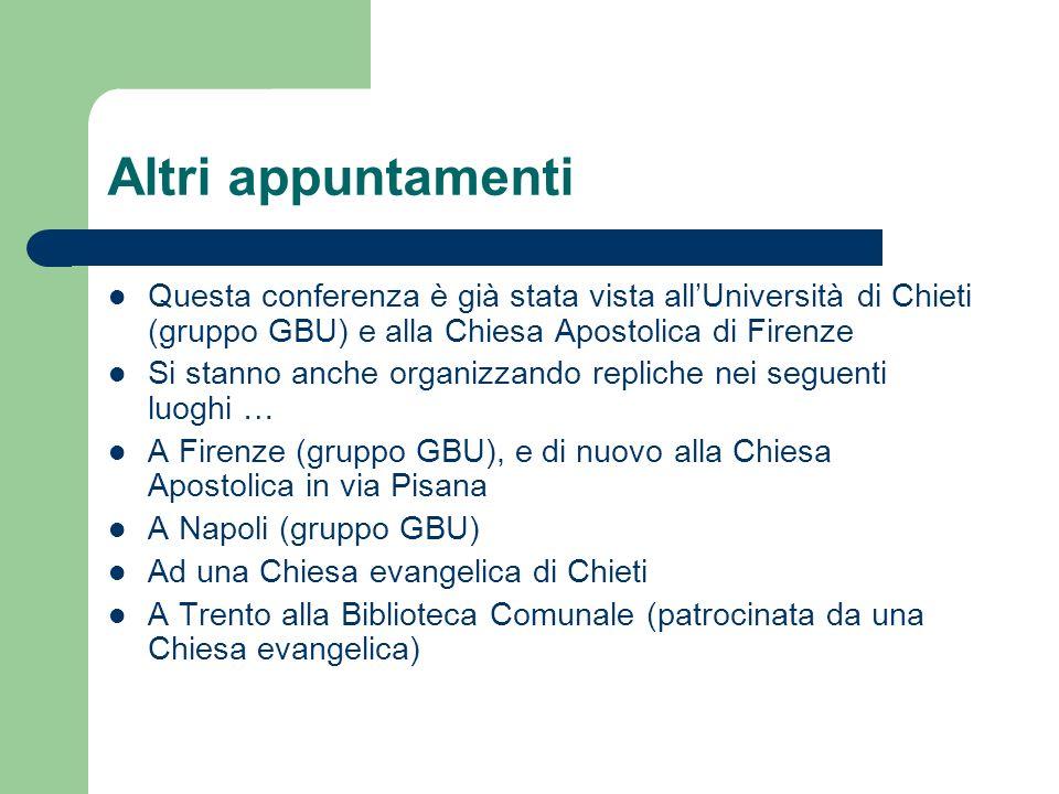 Altri appuntamenti Questa conferenza è già stata vista allUniversità di Chieti (gruppo GBU) e alla Chiesa Apostolica di Firenze Si stanno anche organi