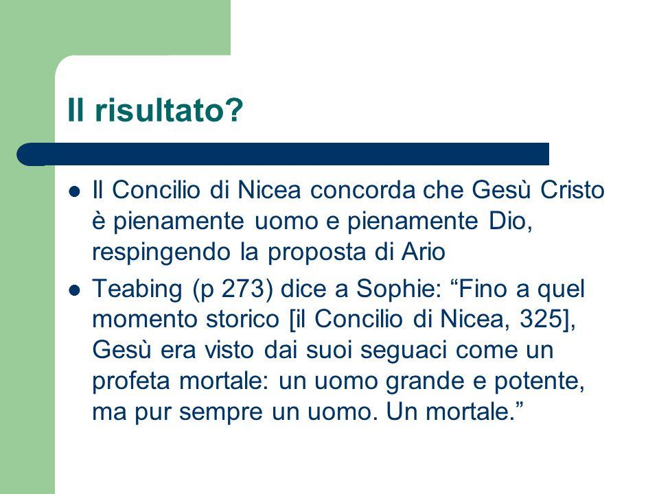 Il risultato? Il Concilio di Nicea concorda che Gesù Cristo è pienamente uomo e pienamente Dio, respingendo la proposta di Ario Teabing (p 273) dice a
