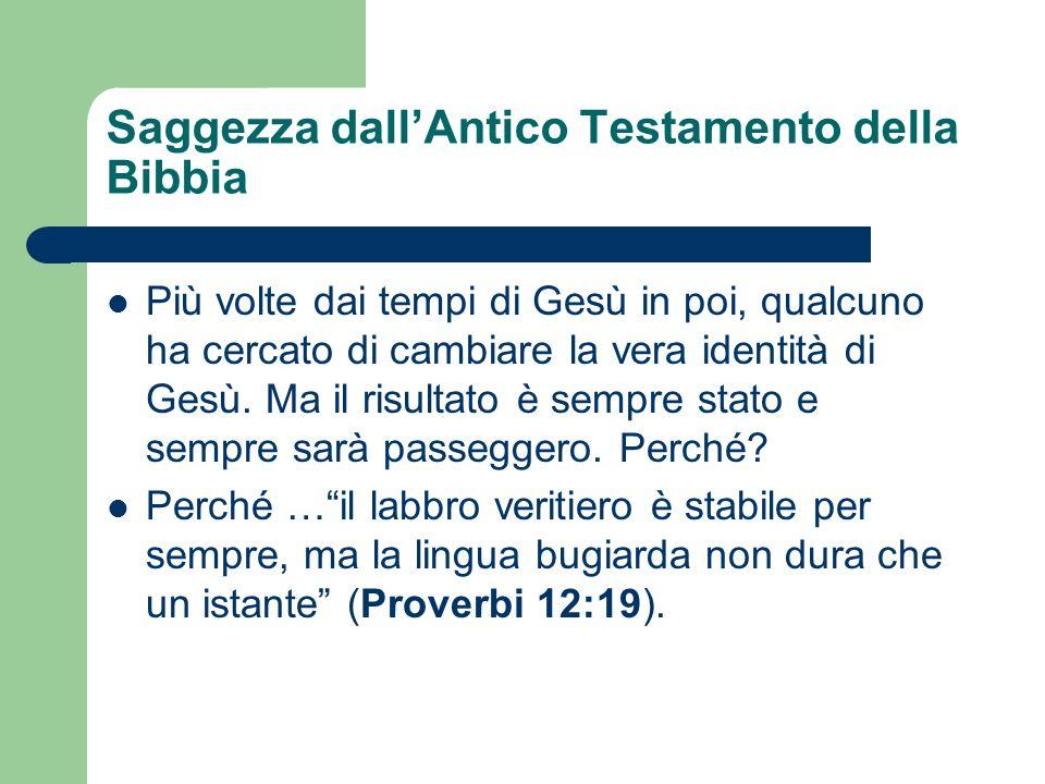 Saggezza dallAntico Testamento della Bibbia Più volte dai tempi di Gesù in poi, qualcuno ha cercato di cambiare la vera identità di Gesù. Ma il risult