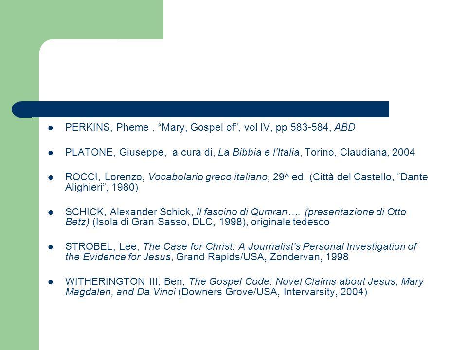 PERKINS, Pheme, Mary, Gospel of, vol IV, pp 583-584, ABD PLATONE, Giuseppe, a cura di, La Bibbia e l'Italia, Torino, Claudiana, 2004 ROCCI, Lorenzo, V