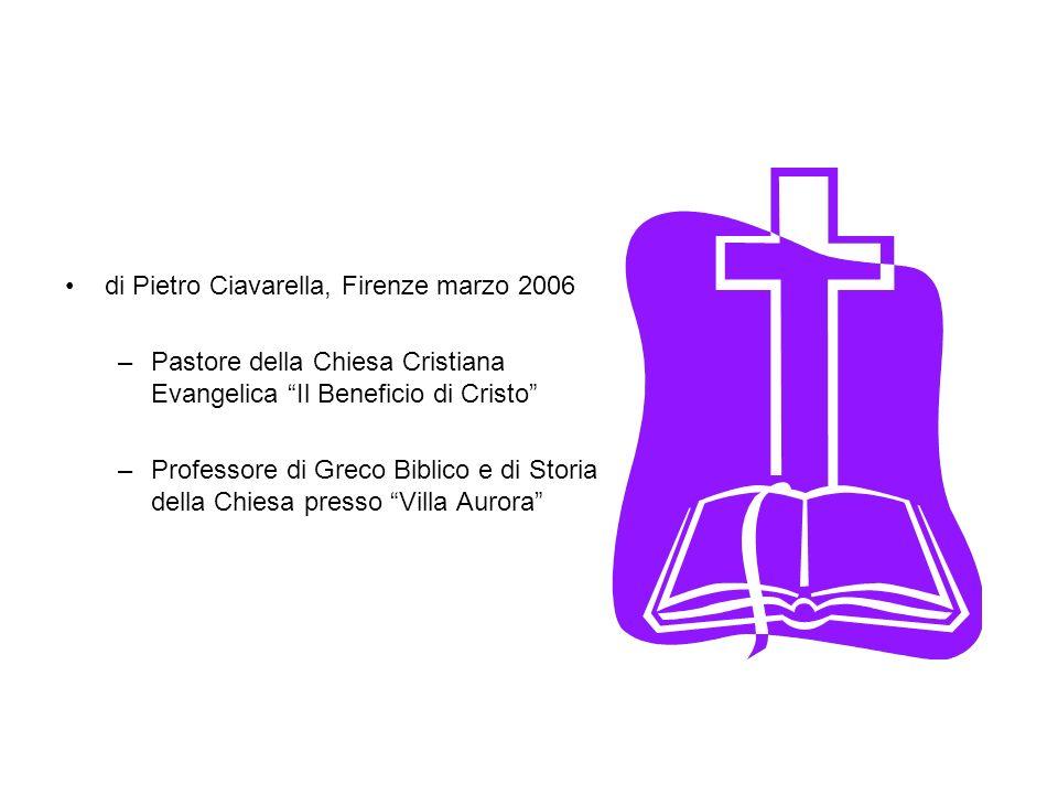 di Pietro Ciavarella, Firenze marzo 2006 –Pastore della Chiesa Cristiana Evangelica Il Beneficio di Cristo –Professore di Greco Biblico e di Storia de