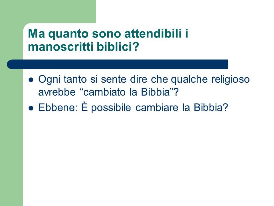 Ma quanto sono attendibili i manoscritti biblici? Ogni tanto si sente dire che qualche religioso avrebbe cambiato la Bibbia? Ebbene: È possibile cambi