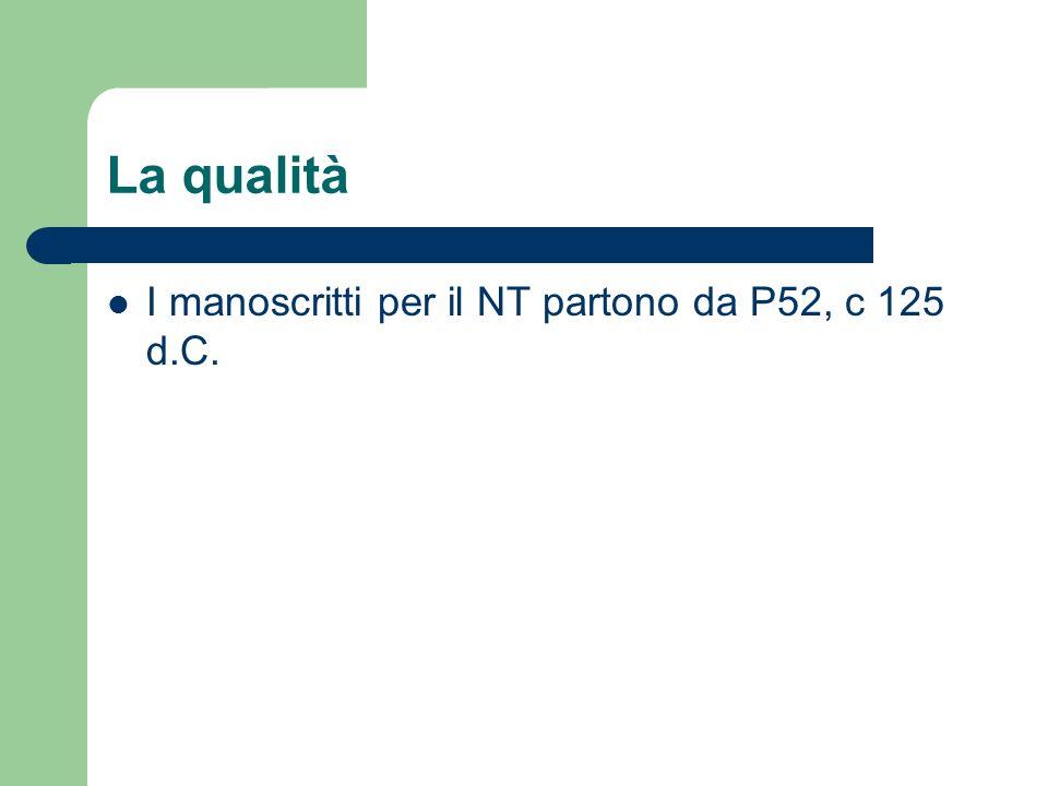 La qualità I manoscritti per il NT partono da P52, c 125 d.C.