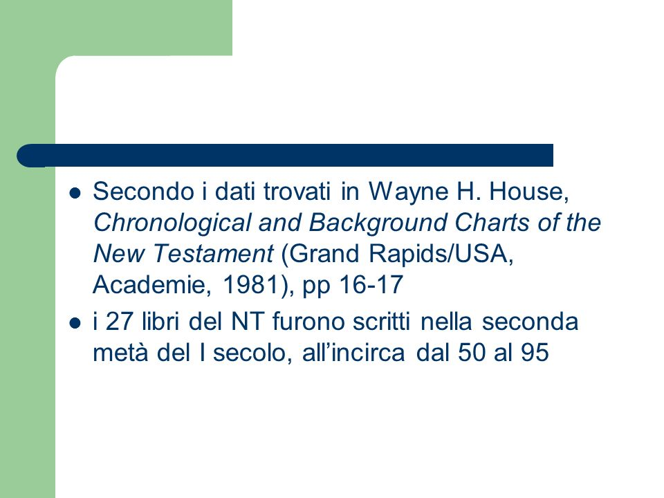 Secondo i dati trovati in Wayne H. House, Chronological and Background Charts of the New Testament (Grand Rapids/USA, Academie, 1981), pp 16-17 i 27 l