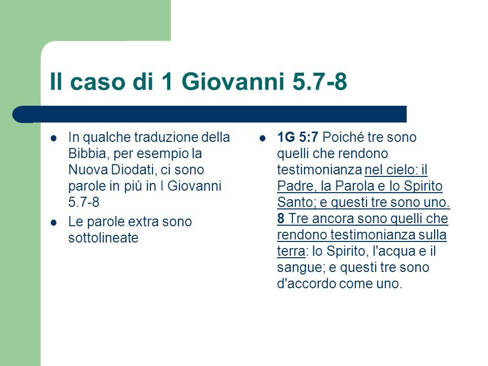 Il caso di 1 Giovanni 5.7-8 In qualche traduzione della Bibbia, per esempio la Nuova Diodati, ci sono parole in più in I Giovanni 5.7-8 Le parole extr