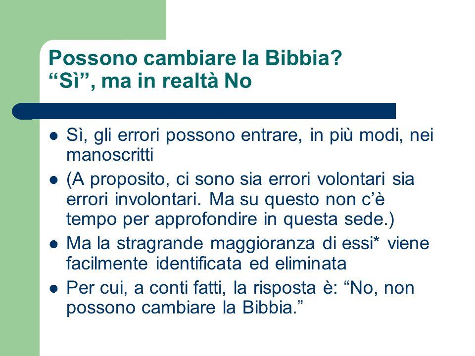 Possono cambiare la Bibbia? Sì, ma in realtà No Sì, gli errori possono entrare, in più modi, nei manoscritti (A proposito, ci sono sia errori volontar