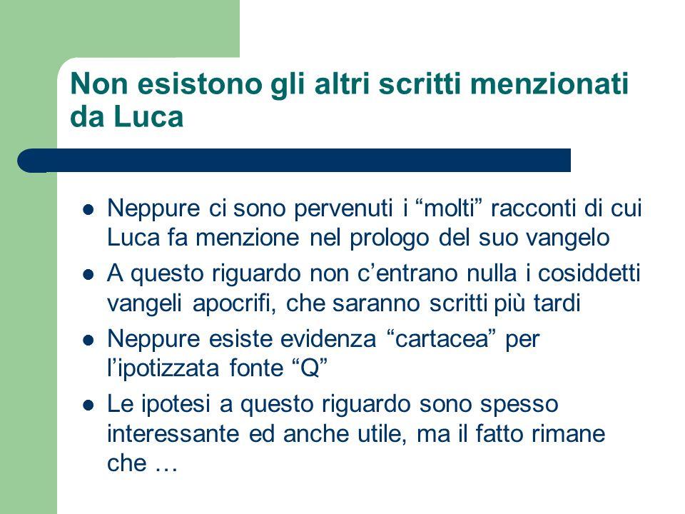 Non esistono gli altri scritti menzionati da Luca Neppure ci sono pervenuti i molti racconti di cui Luca fa menzione nel prologo del suo vangelo A que