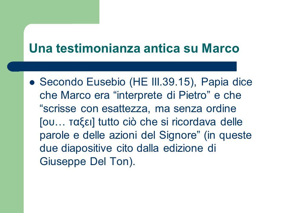 Una testimonianza antica su Marco Secondo Eusebio (HE III.39.15), Papia dice che Marco era interprete di Pietro e che scrisse con esattezza, ma senza