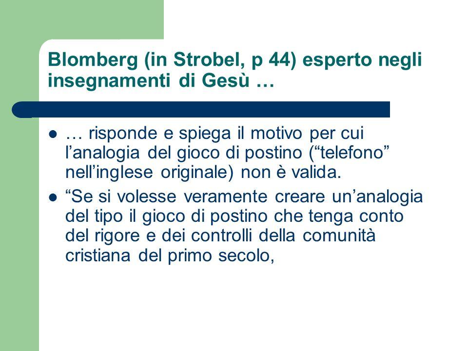 Blomberg (in Strobel, p 44) esperto negli insegnamenti di Gesù … … risponde e spiega il motivo per cui lanalogia del gioco di postino (telefono nellin